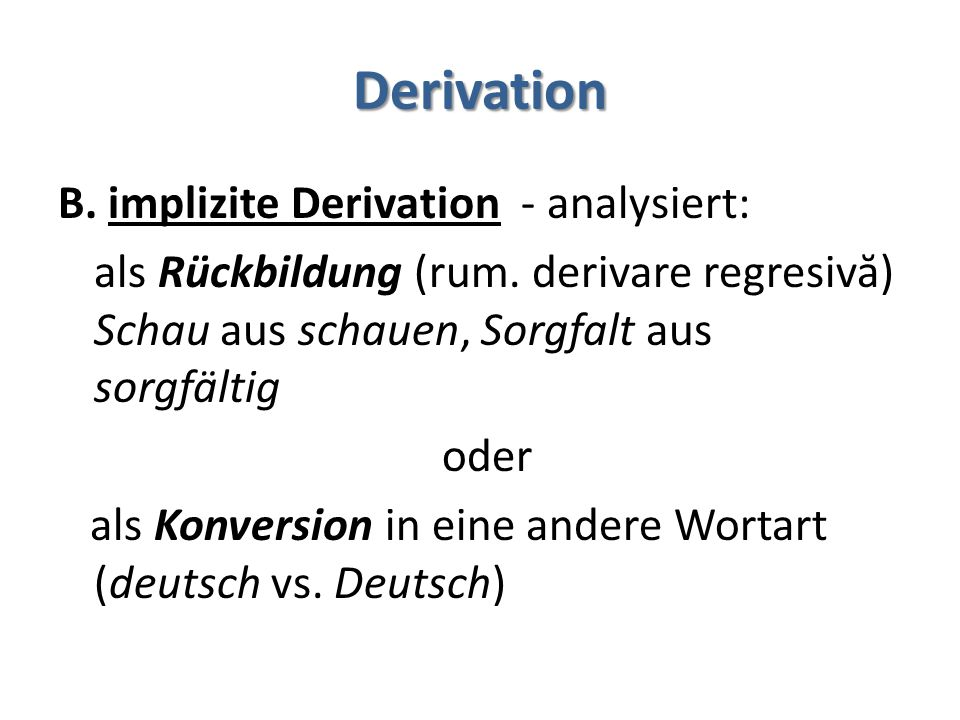 Derivation B.implizite Derivation - analysiert: als Rückbildung (rum.