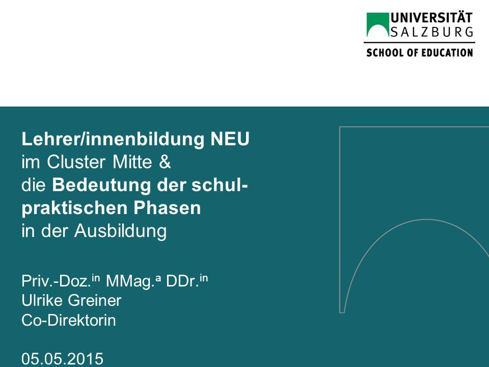 Lehrer/innenbildung NEU im Cluster Mitte & die Bedeutung der schul- praktischen Phasen in der Ausbildung Priv.-Doz.
