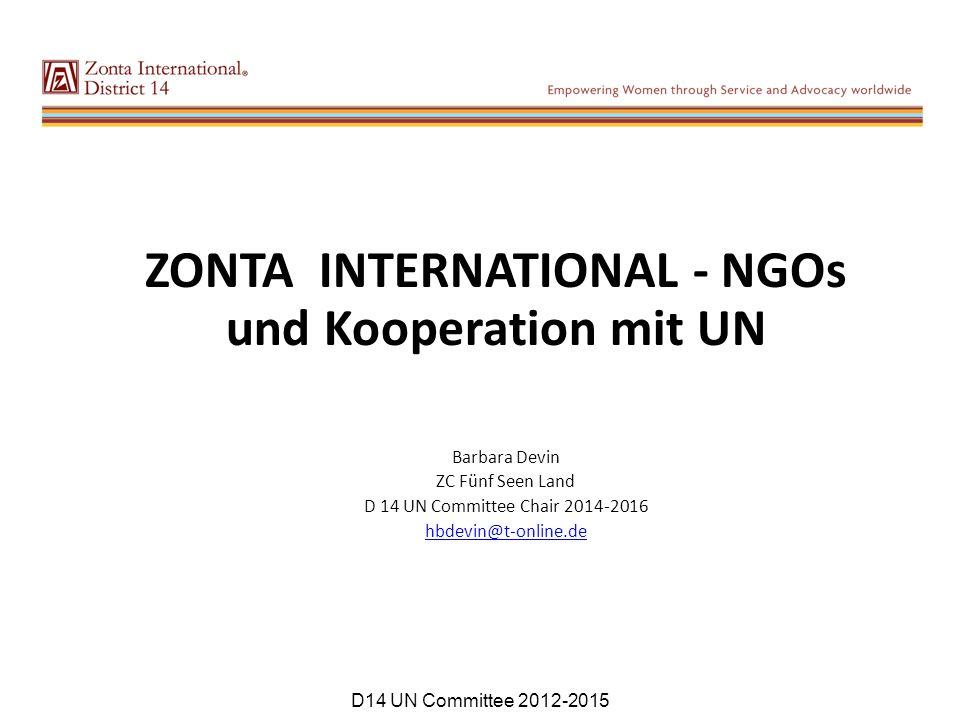 ZONTA INTERNATIONAL - NGOs und Kooperation mit UN Barbara Devin ZC Fünf Seen Land D 14 UN Committee Chair 2014-2016 hbdevin@t-online.de D14 UN Committee 2012-2015