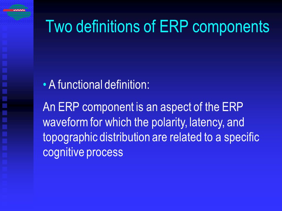 Two definitions of ERP components A functional definition: An ERP component is an aspect of the ERP waveform for which the polarity, latency, and topographic distribution are related to a specific cognitive process