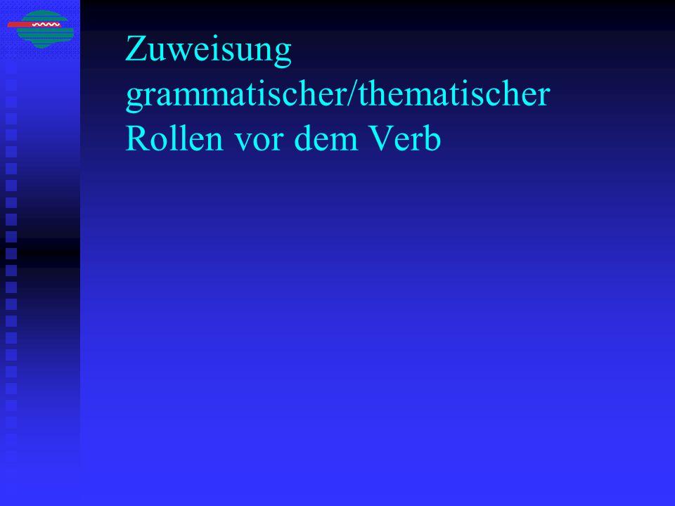 Zuweisung grammatischer/thematischer Rollen vor dem Verb