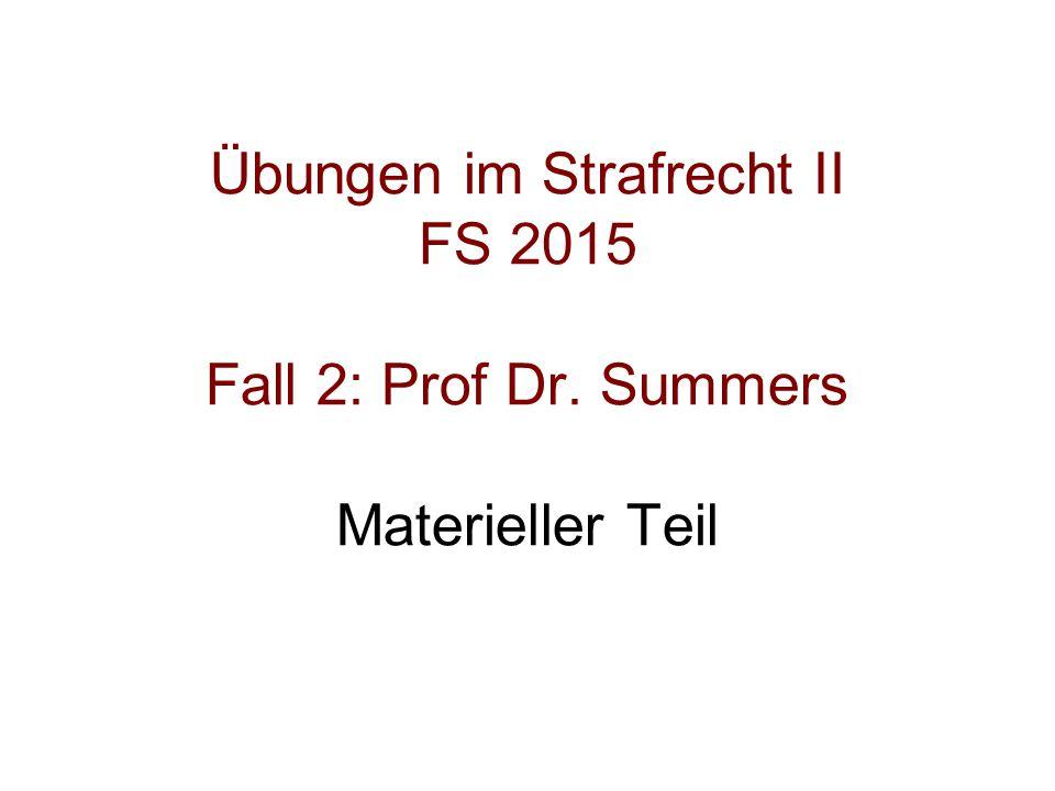 Übungen im Strafrecht II FS 2015 Fall 2: Prof Dr. Summers Materieller Teil