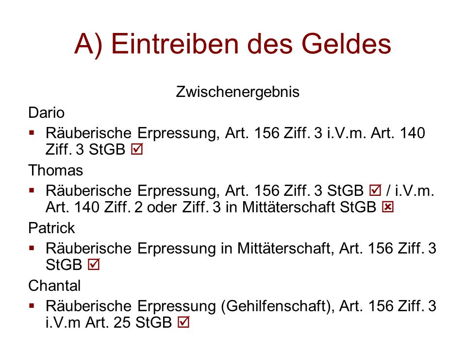 A) Eintreiben des Geldes Zwischenergebnis Dario  Räuberische Erpressung, Art. 156 Ziff. 3 i.V.m. Art. 140 Ziff. 3 StGB  Thomas  Räuberische Erpress