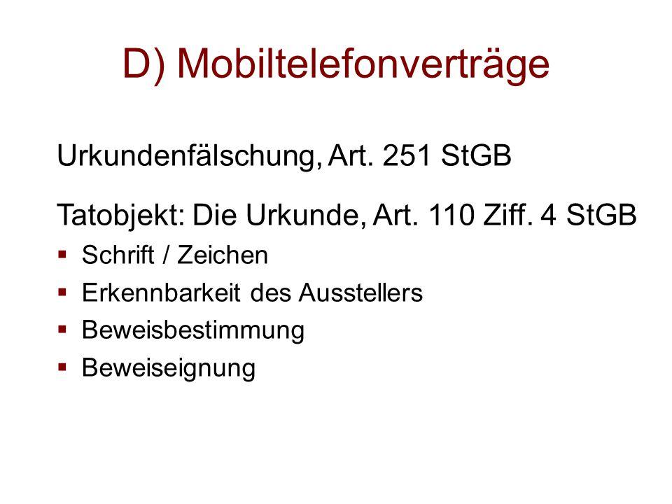 D) Mobiltelefonverträge Urkundenfälschung, Art. 251 StGB Tatobjekt: Die Urkunde, Art. 110 Ziff. 4 StGB  Schrift / Zeichen  Erkennbarkeit des Ausstel