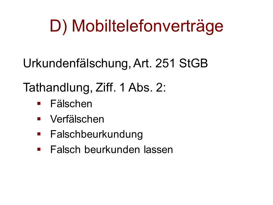 D) Mobiltelefonverträge Urkundenfälschung, Art. 251 StGB Tathandlung, Ziff. 1 Abs. 2:  Fälschen  Verfälschen  Falschbeurkundung  Falsch beurkunden