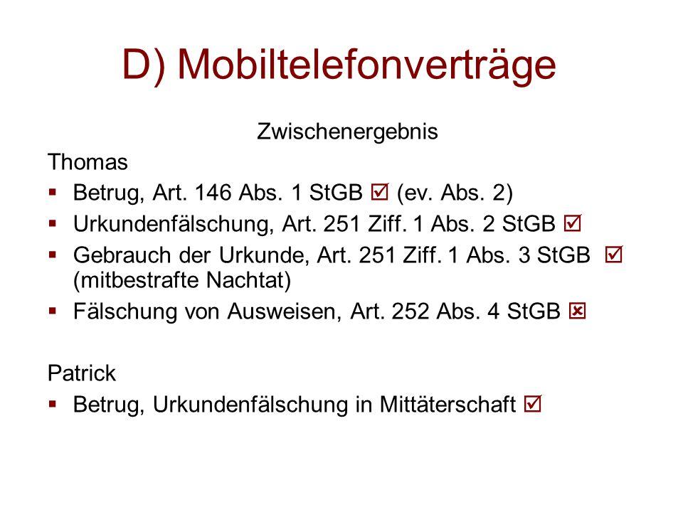 D) Mobiltelefonverträge Zwischenergebnis Thomas  Betrug, Art. 146 Abs. 1 StGB  (ev. Abs. 2)  Urkundenfälschung, Art. 251 Ziff. 1 Abs. 2 StGB   Ge
