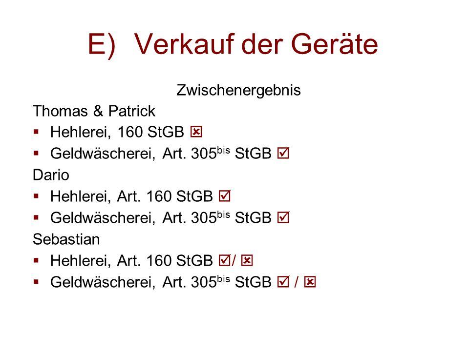 E)Verkauf der Geräte Zwischenergebnis Thomas & Patrick  Hehlerei, 160 StGB   Geldwäscherei, Art. 305 bis StGB  Dario  Hehlerei, Art. 160 StGB  
