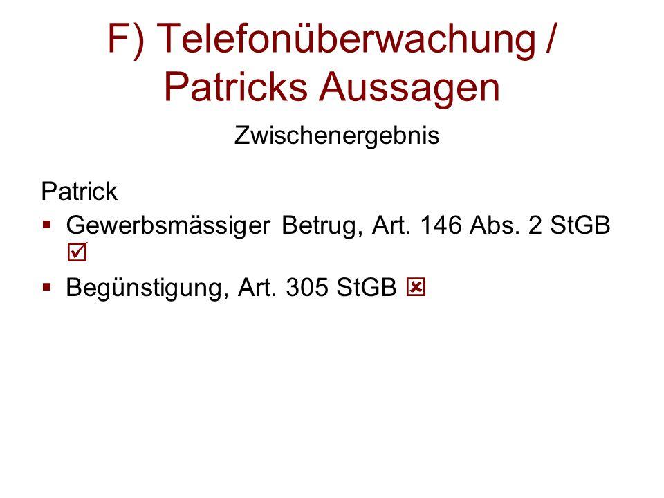 F) Telefonüberwachung / Patricks Aussagen Zwischenergebnis Patrick  Gewerbsmässiger Betrug, Art. 146 Abs. 2 StGB   Begünstigung, Art. 305 StGB 