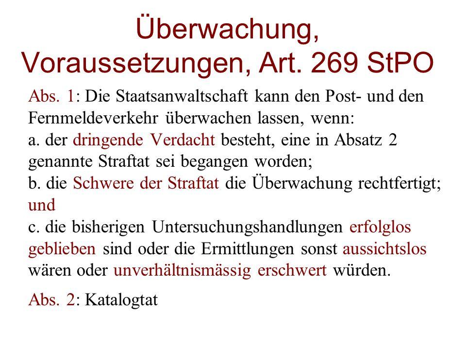 Überwachung, Voraussetzungen, Art. 269 StPO Abs. 1: Die Staatsanwaltschaft kann den Post- und den Fernmeldeverkehr überwachen lassen, wenn: a. der dri