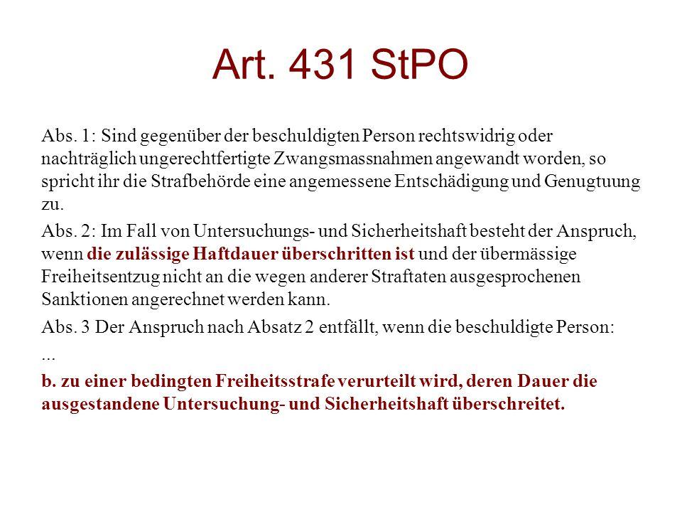 Art. 431 StPO Abs. 1: Sind gegenüber der beschuldigten Person rechtswidrig oder nachträglich ungerechtfertigte Zwangsmassnahmen angewandt worden, so s