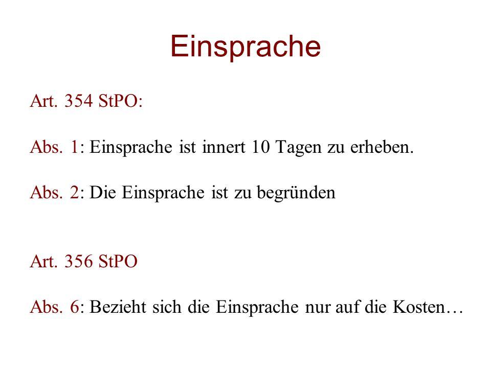 Einsprache Art. 354 StPO: Abs. 1: Einsprache ist innert 10 Tagen zu erheben. Abs. 2: Die Einsprache ist zu begründen Art. 356 StPO Abs. 6: Bezieht sic