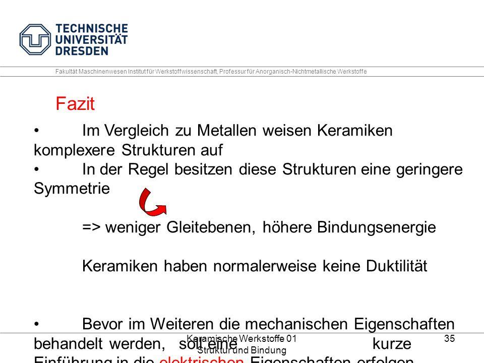 Keramische Werkstoffe 01 Struktur und Bindung 35 Fakultät Maschinenwesen Institut für Werkstoffwissenschaft, Professur für Anorganisch-Nichtmetallisch