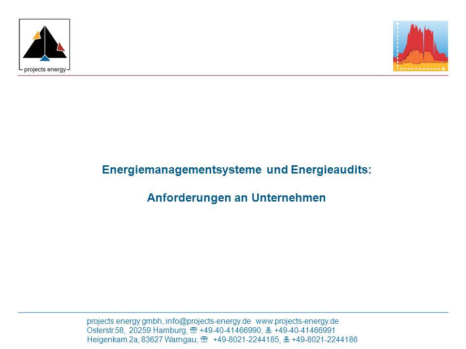projects energy gmbh, info@projects-energy.de www.projects-energy.de Osterstr.58, 20259 Hamburg,  +49-40-41466990,  +49-40-41466991 Heigenkam 2a, 83627 Warngau,  +49-8021-2244185,  +49-8021-2244186 Energie aus Biomasse Projektentwicklung und Fachplanung von  Holzhackschnitzel-Heizwerken  Holzkraftwerken  Biogasanlagen Weiterbildung Training von Energiemanagern  EnergieManager (IHK) – Deutschland, 20 Standorte  European EnergyManager (AT, CZ, ES, FI, FR, GR, IT, PT, SLO)  Gestor Energético (Mercosur)  能源管理 (China) Energieeffizienz Effizienzberatung für Industrie & Gewerbe Projektierung von energieeffizienter Technik in den Bereichen  Antriebe, Pumpen, Ventilatoren  Heizungsanlagen  Prozesswärme & WRG  Kältetechnik  Kraft-Wärme-Kopplung Energiemanagementsysteme Konzeptionierung und Implementierung von ISO 50001 -Systemen  Grundstruktur, Prozesse & Dokumentation  Energiedatenerfassung  Mess- und Zähleinrichtungen  Optimierungsmaßnahmen Unsere Themenfelder: