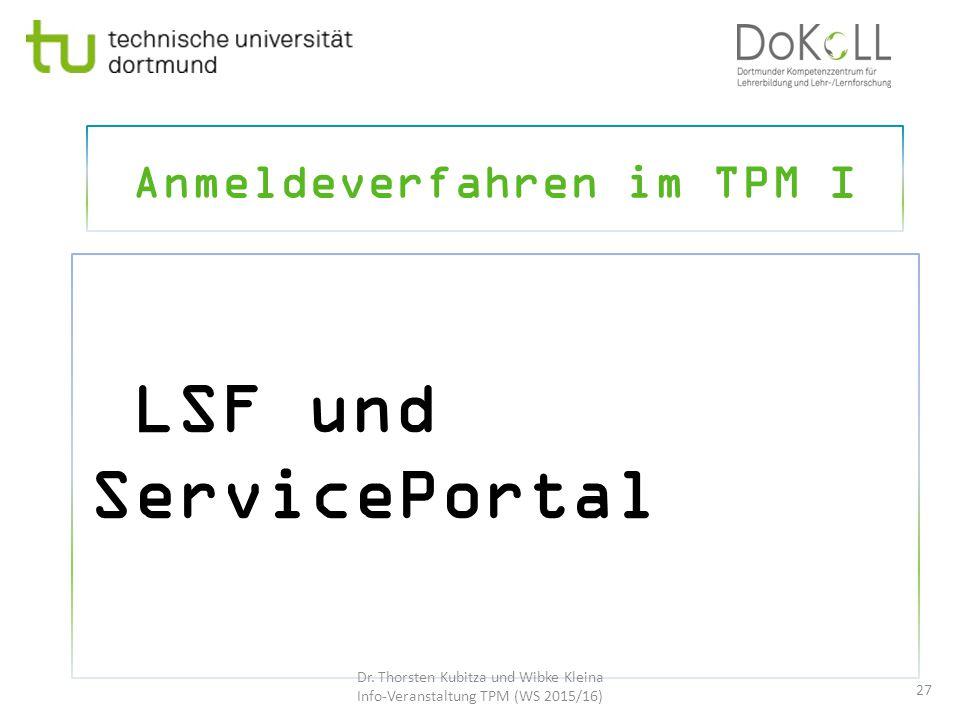 Anmeldeverfahren im TPM I LSF und ServicePortal 27 Dr. Thorsten Kubitza und Wibke Kleina Info-Veranstaltung TPM (WS 2015/16)