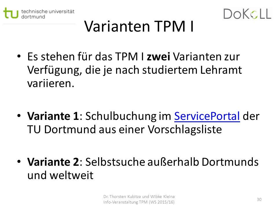 Varianten TPM I Es stehen für das TPM I zwei Varianten zur Verfügung, die je nach studiertem Lehramt variieren. Variante 1: Schulbuchung im ServicePor