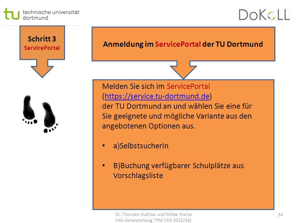 Schritt 3 ServicePortal Anmeldung im ServicePortal der TU Dortmund Melden Sie sich im ServicePortal (https://service.tu-dortmund.de)https://service.tu