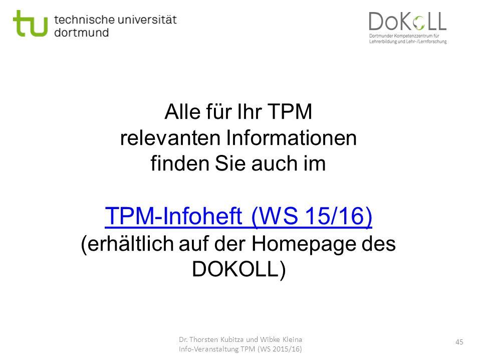 Alle für Ihr TPM relevanten Informationen finden Sie auch im TPM-Infoheft (WS 15/16) (erhältlich auf der Homepage des DOKOLL) 45 Dr. Thorsten Kubitza