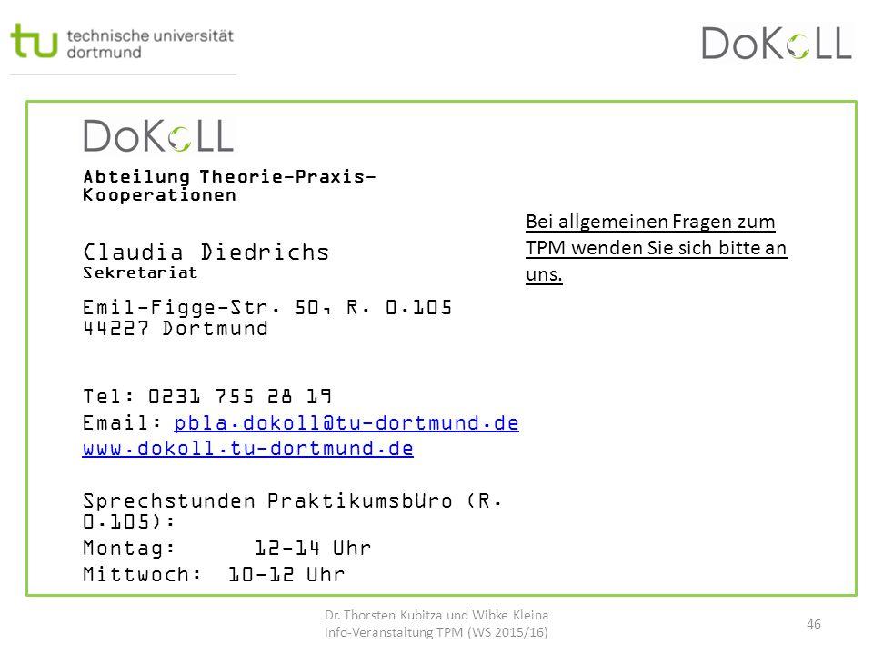 Abteilung Theorie-Praxis- Kooperationen Claudia Diedrichs Sekretariat Emil-Figge-Str. 50, R. 0.105 44227 Dortmund Tel: 0231 755 28 19 Email: pbla.doko