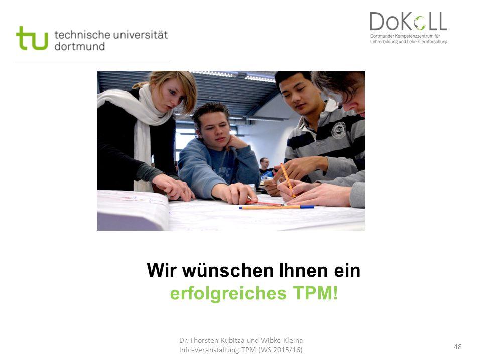 Wir wünschen Ihnen ein erfolgreiches TPM! 48 Dr. Thorsten Kubitza und Wibke Kleina Info-Veranstaltung TPM (WS 2015/16)