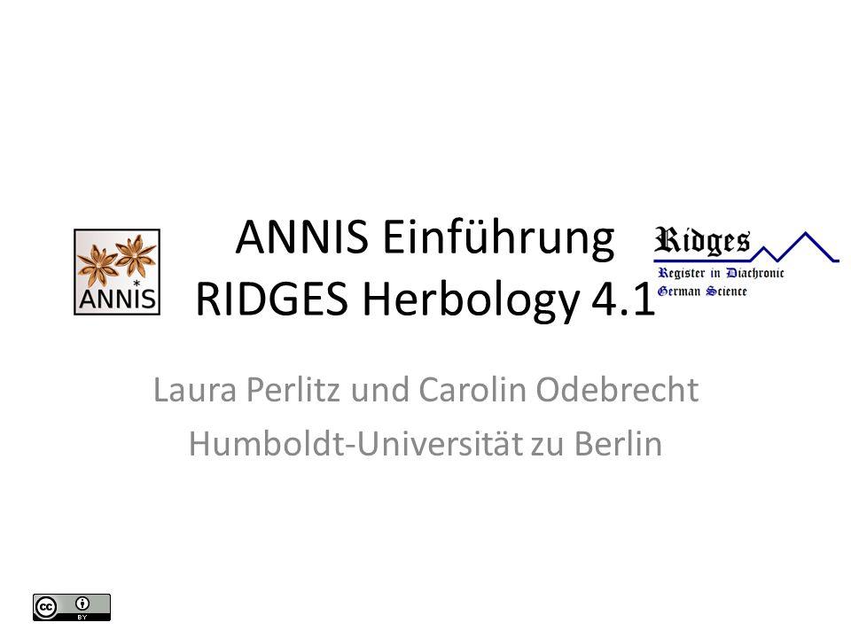 ANNIS Einführung RIDGES Herbology 4.1 Laura Perlitz und Carolin Odebrecht Humboldt-Universität zu Berlin