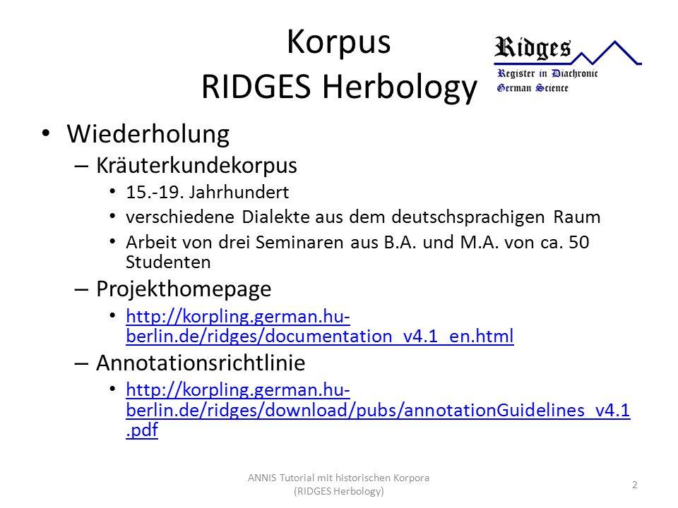 Korpus RIDGES Herbology Wiederholung – Kräuterkundekorpus 15.-19. Jahrhundert verschiedene Dialekte aus dem deutschsprachigen Raum Arbeit von drei Sem