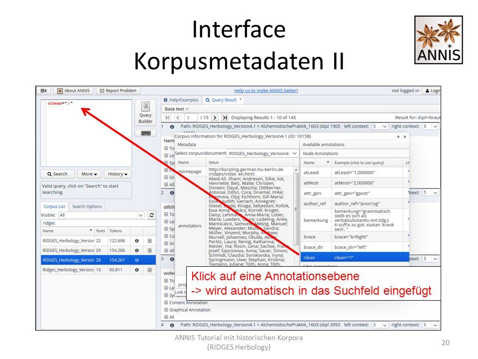 Interface Korpusmetadaten II Klick auf eine Annotationsebene -> wird automatisch in das Suchfeld eingefügt 20 ANNIS Tutorial mit historischen Korpora