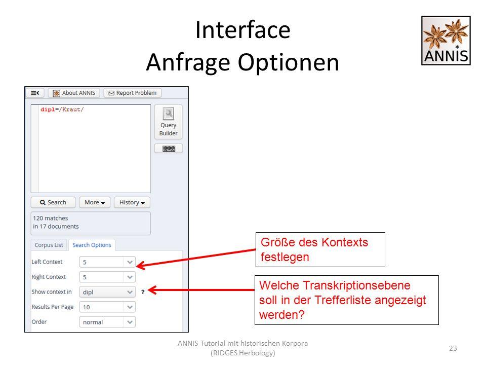 Interface Anfrage Optionen 23 Größe des Kontexts festlegen Welche Transkriptionsebene soll in der Trefferliste angezeigt werden? ANNIS Tutorial mit hi