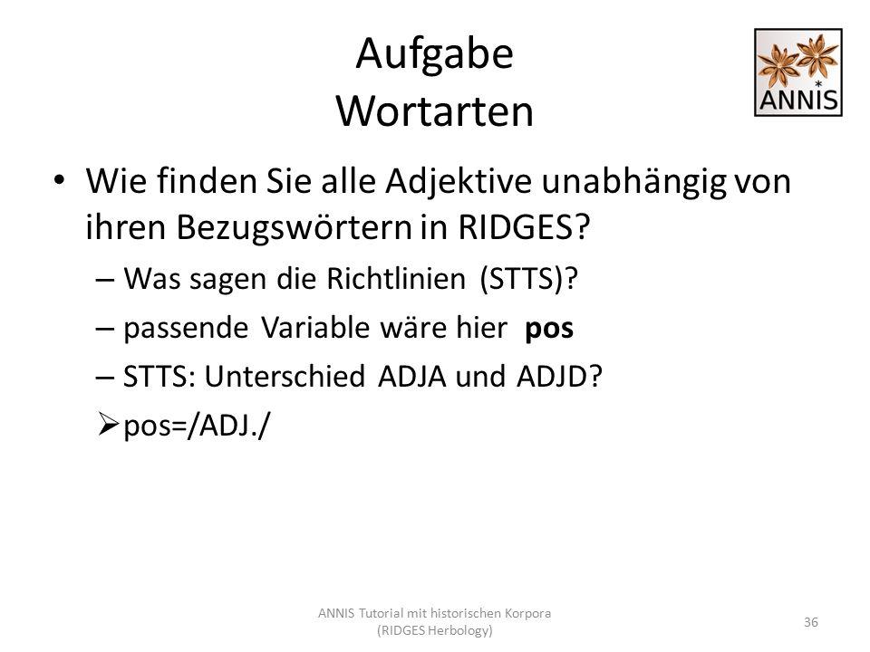 Aufgabe Wortarten Wie finden Sie alle Adjektive unabhängig von ihren Bezugswörtern in RIDGES? – Was sagen die Richtlinien (STTS)? – passende Variable