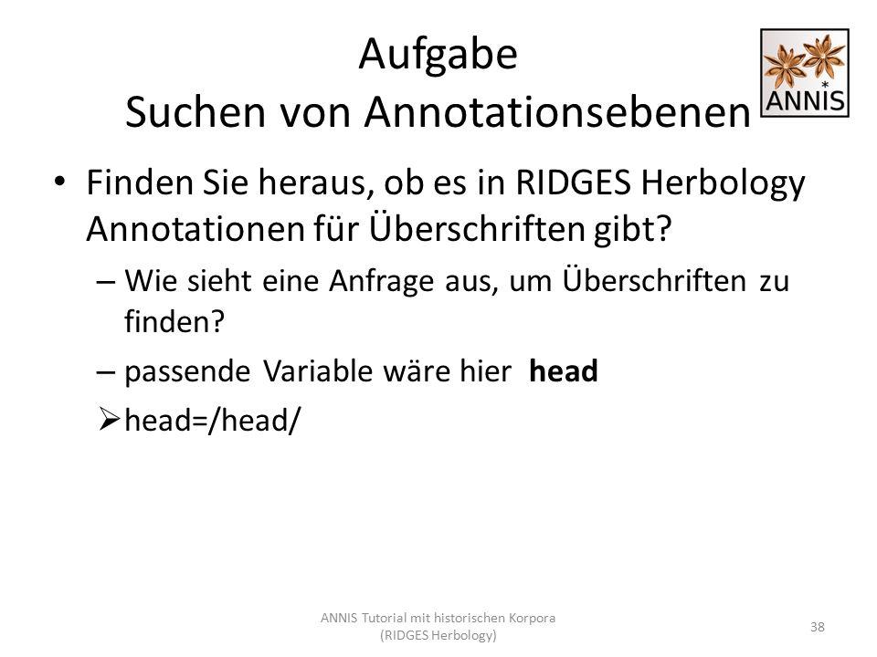 Aufgabe Suchen von Annotationsebenen Finden Sie heraus, ob es in RIDGES Herbology Annotationen für Überschriften gibt? – Wie sieht eine Anfrage aus, u