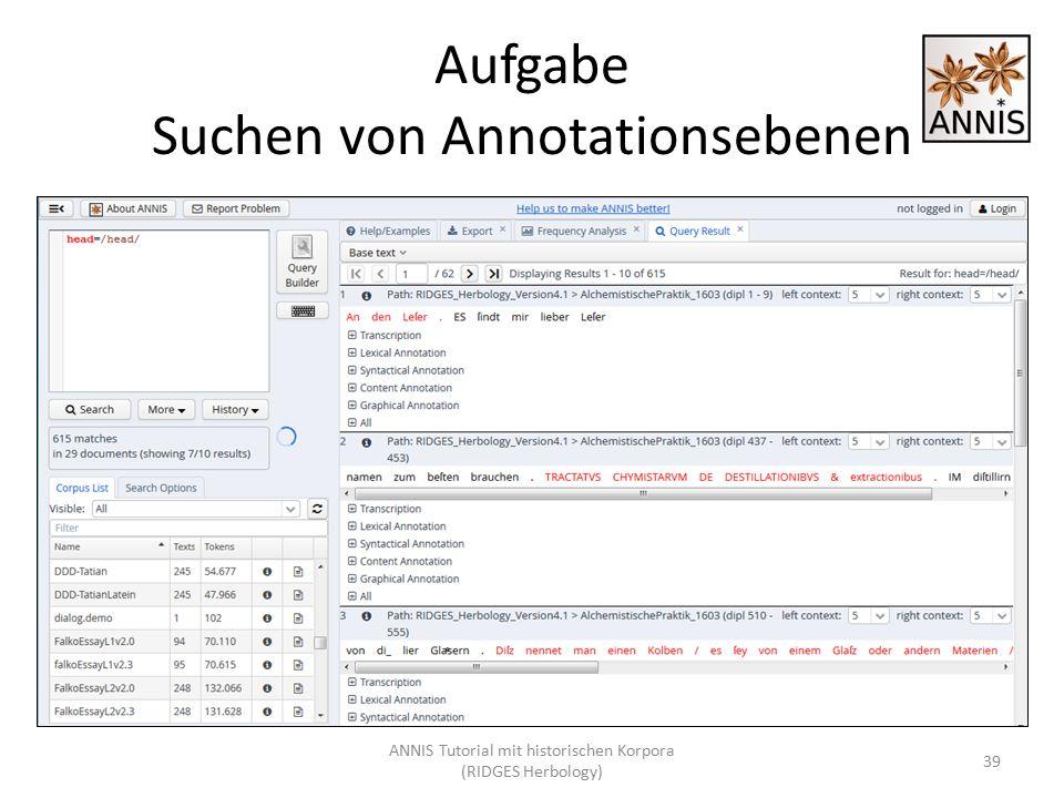 Aufgabe Suchen von Annotationsebenen ANNIS Tutorial mit historischen Korpora (RIDGES Herbology) 39