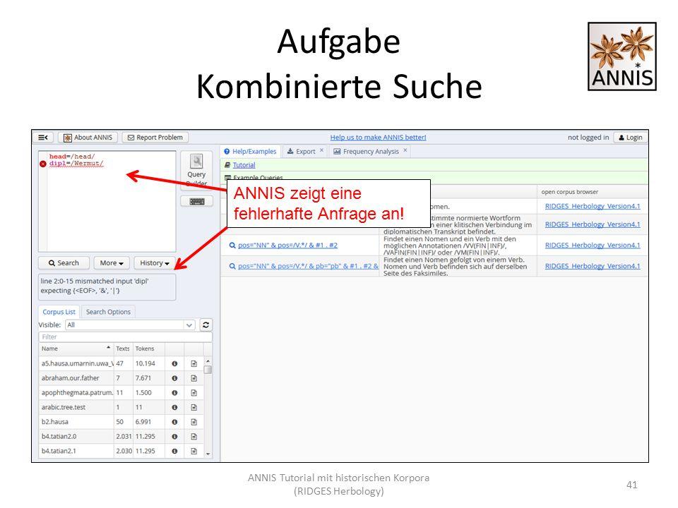 Aufgabe Kombinierte Suche 41 ANNIS zeigt eine fehlerhafte Anfrage an! ANNIS Tutorial mit historischen Korpora (RIDGES Herbology)