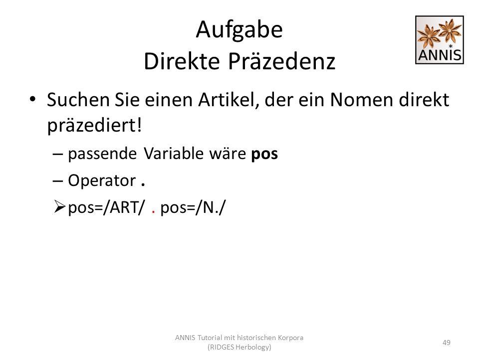 Aufgabe Direkte Präzedenz Suchen Sie einen Artikel, der ein Nomen direkt präzediert! – passende Variable wäre pos – Operator.  pos=/ART/. pos=/N./ AN