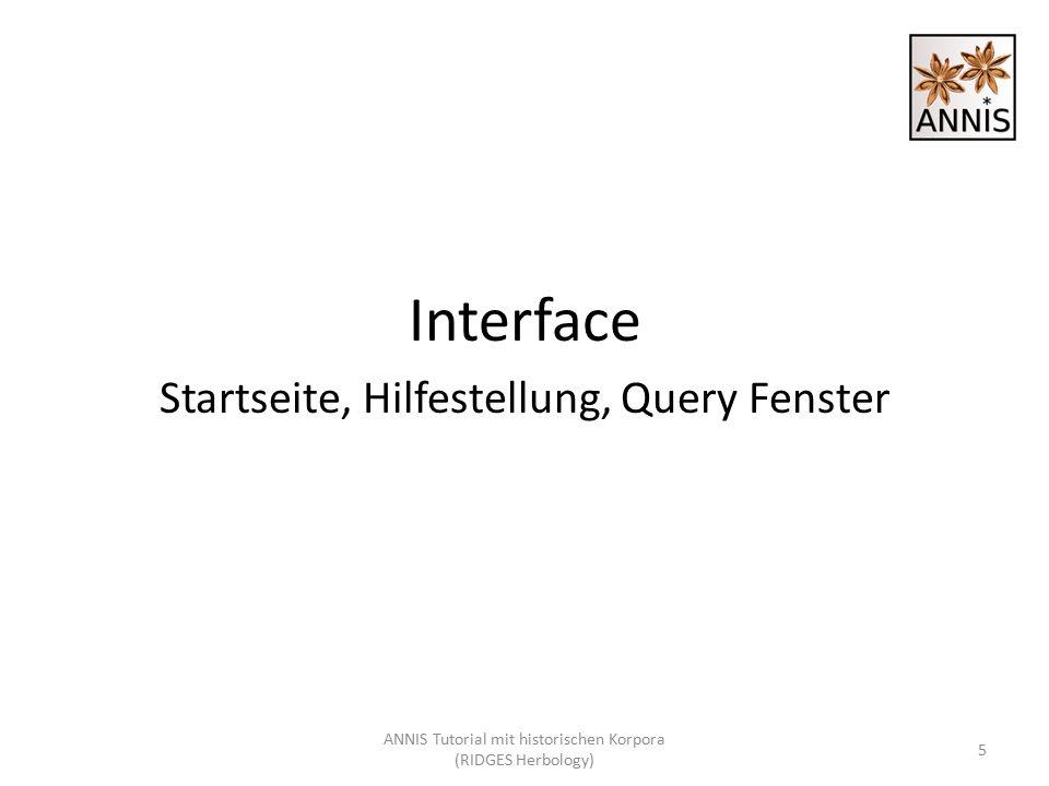 Interface Startseite, Hilfestellung, Query Fenster 5 ANNIS Tutorial mit historischen Korpora (RIDGES Herbology)