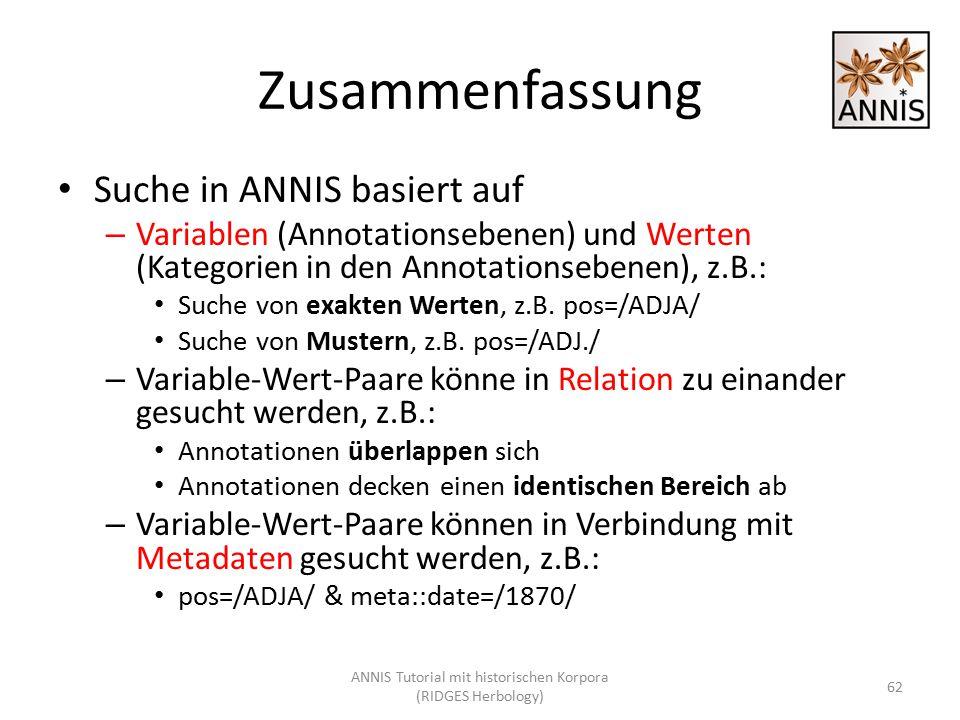 Zusammenfassung Suche in ANNIS basiert auf – Variablen (Annotationsebenen) und Werten (Kategorien in den Annotationsebenen), z.B.: Suche von exakten W