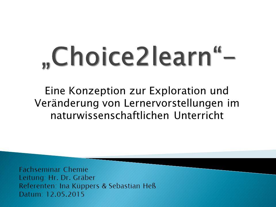 Eine Konzeption zur Exploration und Veränderung von Lernervorstellungen im naturwissenschaftlichen Unterricht Fachseminar Chemie Leitung: Hr. Dr. Gräb
