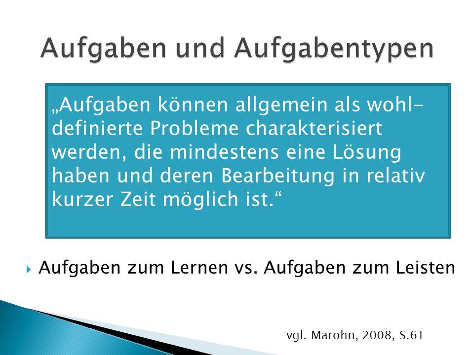 """ Aufgaben zum Lernen vs. Aufgaben zum Leisten """"Aufgaben können allgemein als wohl- definierte Probleme charakterisiert werden, die mindestens eine Lö"""