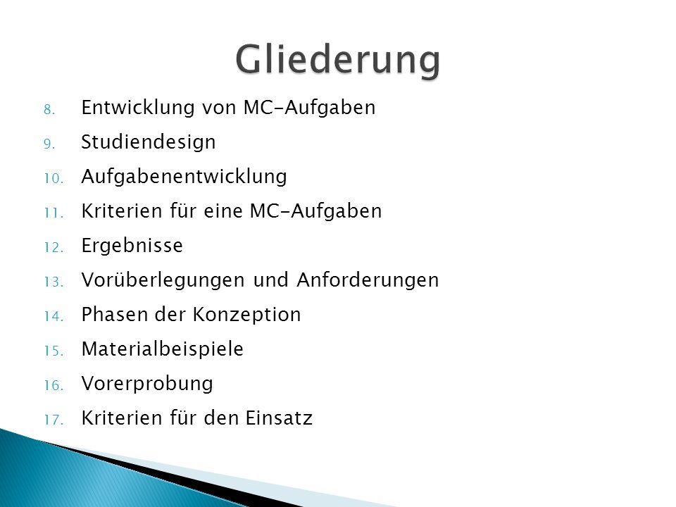 8. Entwicklung von MC-Aufgaben 9. Studiendesign 10. Aufgabenentwicklung 11. Kriterien für eine MC-Aufgaben 12. Ergebnisse 13. Vorüberlegungen und Anfo