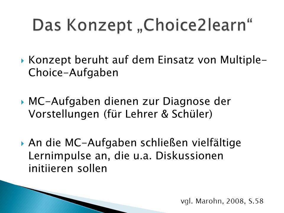  Konzept beruht auf dem Einsatz von Multiple- Choice-Aufgaben  MC-Aufgaben dienen zur Diagnose der Vorstellungen (für Lehrer & Schüler)  An die MC-