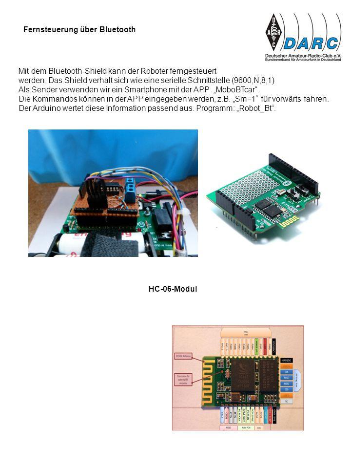Fernsteuerung über Bluetooth HC-06-Modul Mit dem Bluetooth-Shield kann der Roboter ferngesteuert werden. Das Shield verhält sich wie eine serielle Sch