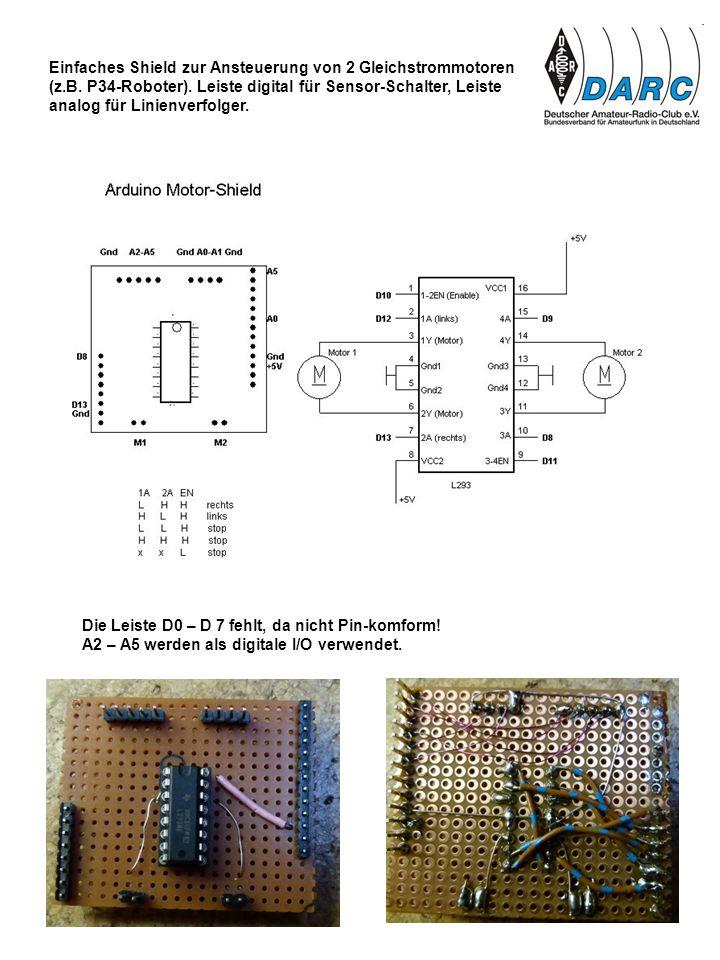 Einfaches Shield zur Ansteuerung von 2 Gleichstrommotoren (z.B. P34-Roboter). Leiste digital für Sensor-Schalter, Leiste analog für Linienverfolger. D