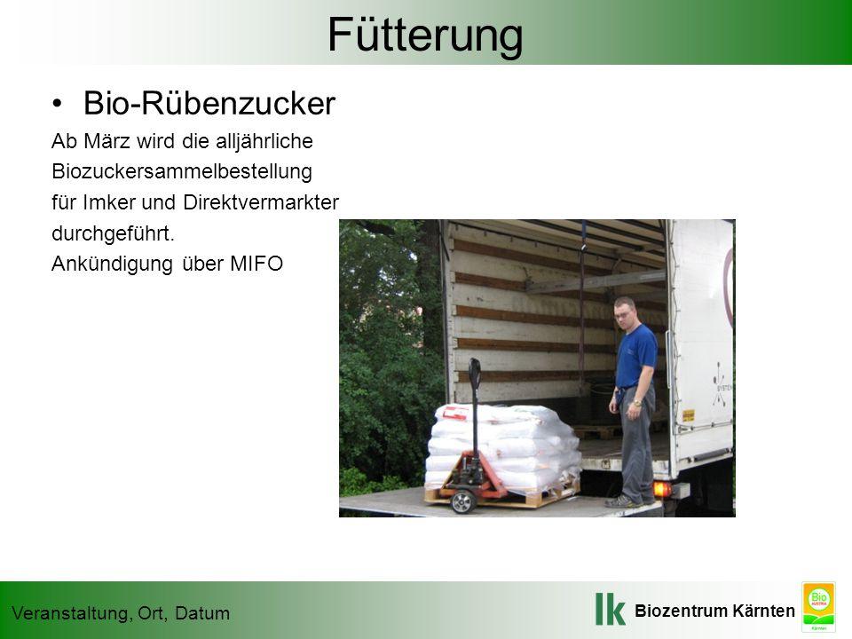 Biozentrum Kärnten Veranstaltung, Ort, Datum Fütterung Bio-Rübenzucker Ab März wird die alljährliche Biozuckersammelbestellung für Imker und Direktver