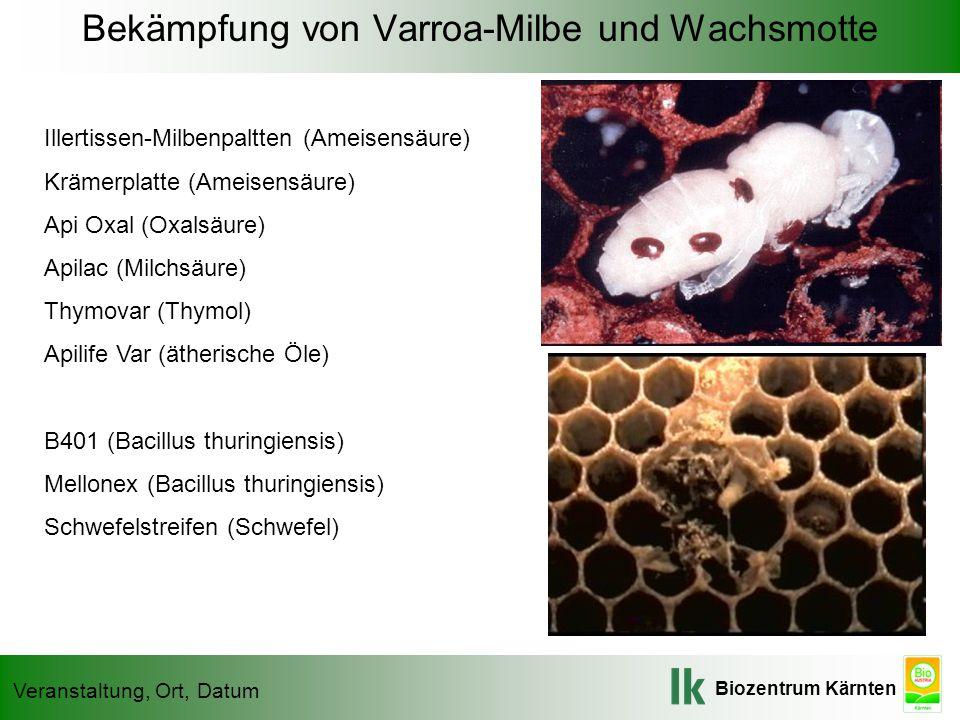 Biozentrum Kärnten Veranstaltung, Ort, Datum Bekämpfung von Varroa-Milbe und Wachsmotte Illertissen-Milbenpaltten (Ameisensäure) Krämerplatte (Ameisen