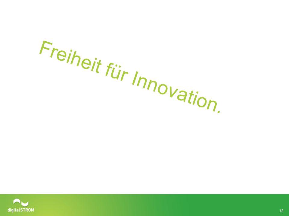 Freiheit für Innovation. 13