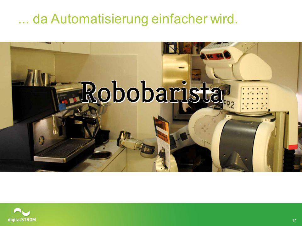 ... da Automatisierung einfacher wird. 17