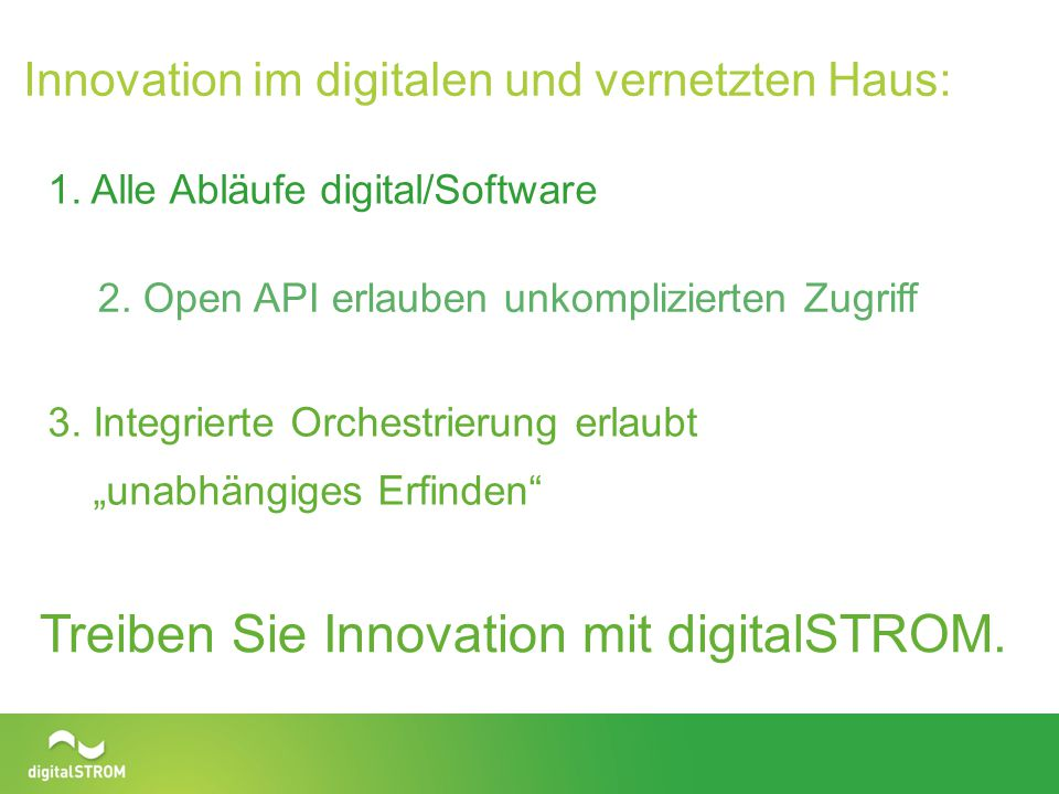 Innovation im digitalen und vernetzten Haus: 1. Alle Abläufe digital/Software 2. Open API erlauben unkomplizierten Zugriff 3. Integrierte Orchestrieru