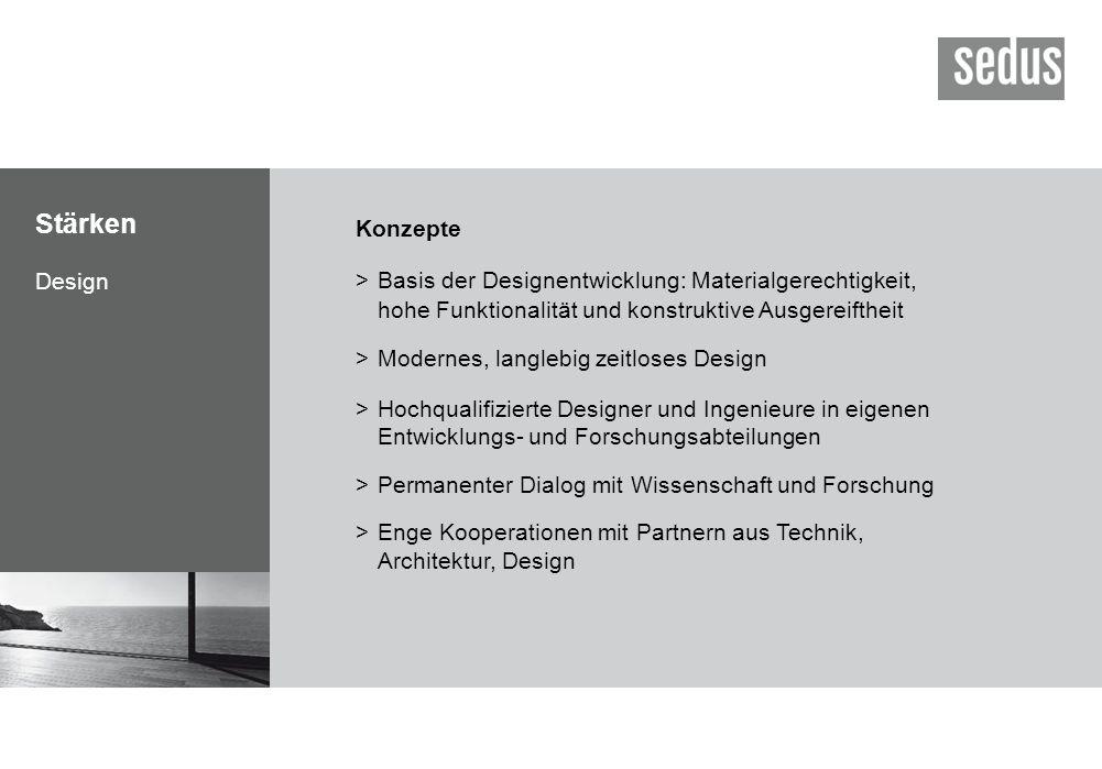 Stärken Design Konzepte >Basis der Designentwicklung: Materialgerechtigkeit, hohe Funktionalität und konstruktive Ausgereiftheit >Modernes, langlebig