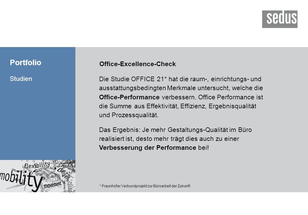 Portfolio Studien * Fraunhofer Verbundprojekt zur Büroarbeit der Zukunft Office-Excellence-Check Die Studie OFFICE 21* hat die raum-, einrichtungs- un