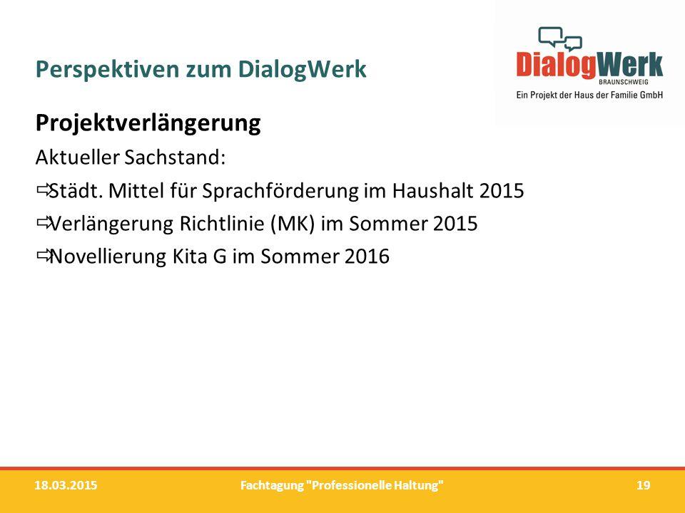 Perspektiven zum DialogWerk Projektverlängerung Aktueller Sachstand:  Städt. Mittel für Sprachförderung im Haushalt 2015  Verlängerung Richtlinie (M