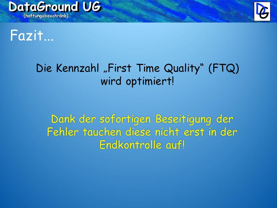 """DataGround UG (haftungsbeschränk) Fazit... Die Kennzahl """"First Time Quality (FTQ) wird optimiert."""