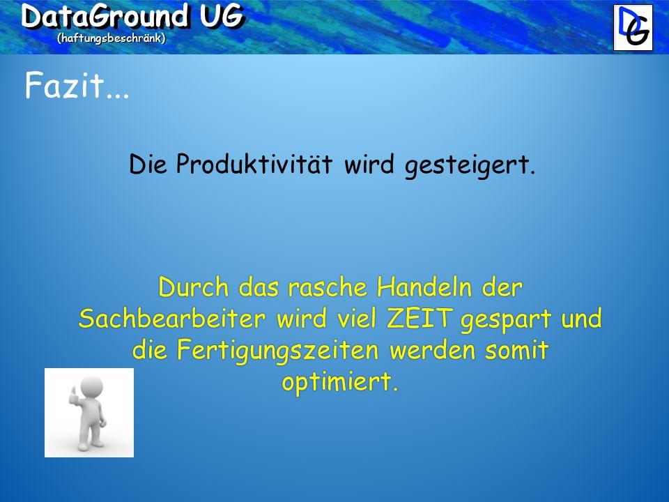 DataGround UG (haftungsbeschränk) Fazit... Die Produktivität wird gesteigert.